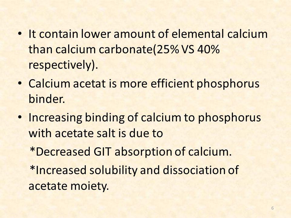 It contain lower amount of elemental calcium than calcium carbonate(25% VS 40% respectively).