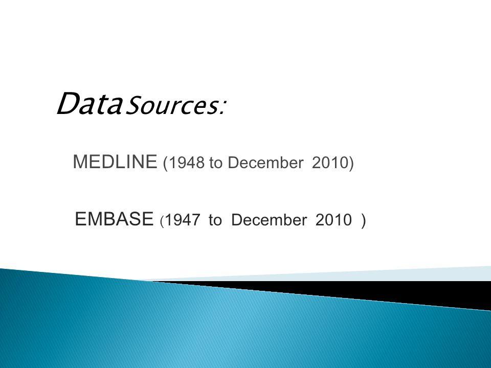 MEDLINE (1948 to December 2010) Data Sources: EMBASE ( 1947 to December 2010 )