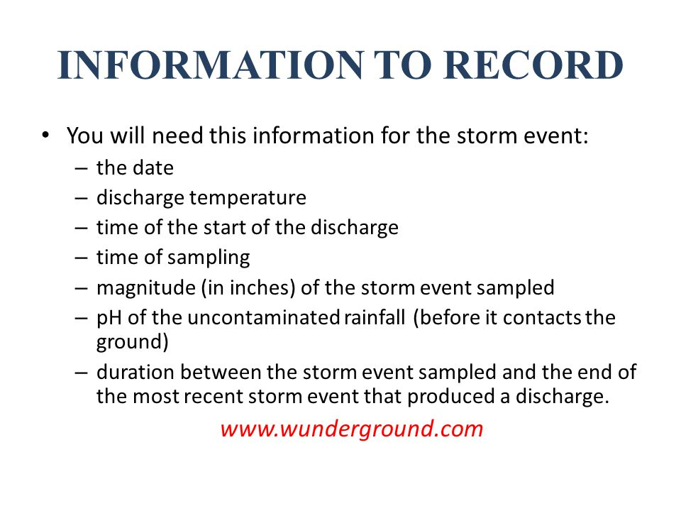 INFORMATION TO RECORD You will need this information for the storm event: – the date – discharge temperature – time of the start of the discharge – ti