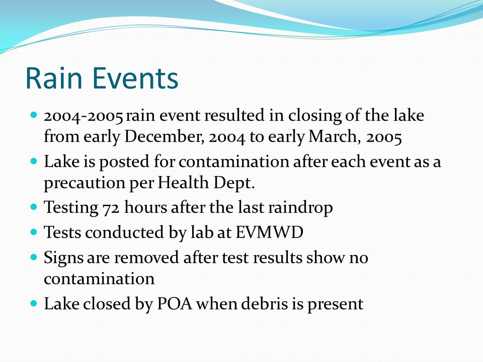 Rain Events 2004-2005 rain event resulted in closing of the lake from early December, 2004 to early March, 2005 Lake is posted for contamination after
