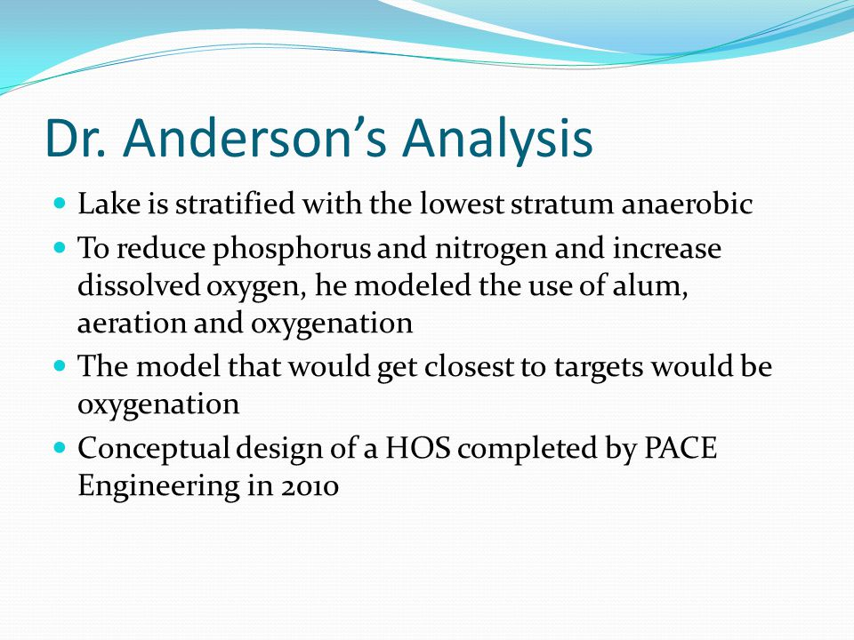 Dr. Anderson's Analysis Lake is stratified with the lowest stratum anaerobic To reduce phosphorus and nitrogen and increase dissolved oxygen, he model
