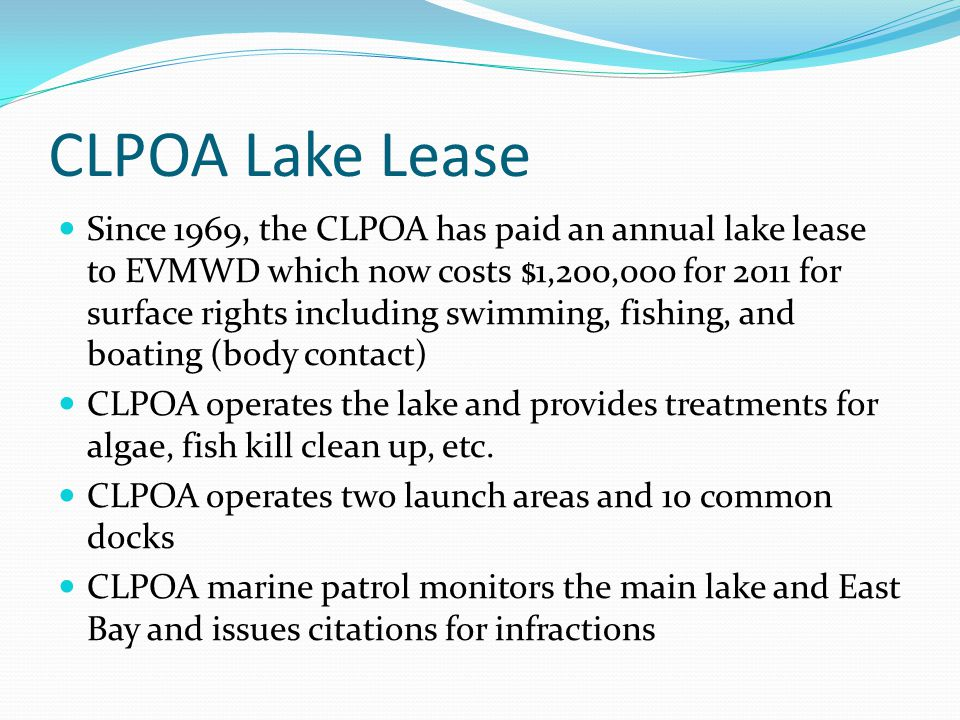 CLPOA Lake Lease Since 1969, the CLPOA has paid an annual lake lease to EVMWD which now costs $1,200,000 for 2011 for surface rights including swimmin