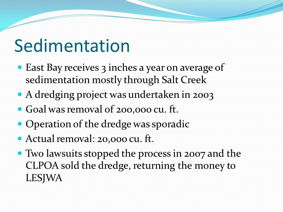 Sedimentation East Bay receives 3 inches a year on average of sedimentation mostly through Salt Creek A dredging project was undertaken in 2003 Goal w
