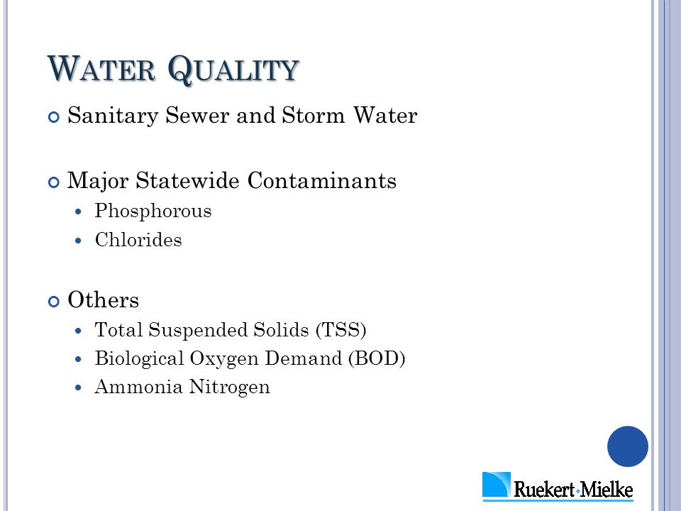 W ATER Q UALITY Sanitary Sewer and Storm Water Major Statewide Contaminants Phosphorous Chlorides Others Total Suspended Solids (TSS) Biological Oxyge