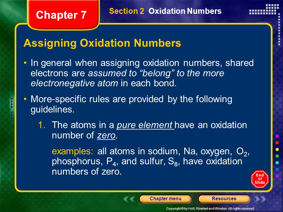 Copyright © by Holt, Rinehart and Winston. All rights reserved. ResourcesChapter menu Chapter 7 Assigning Oxidation Numbers In general when assigning