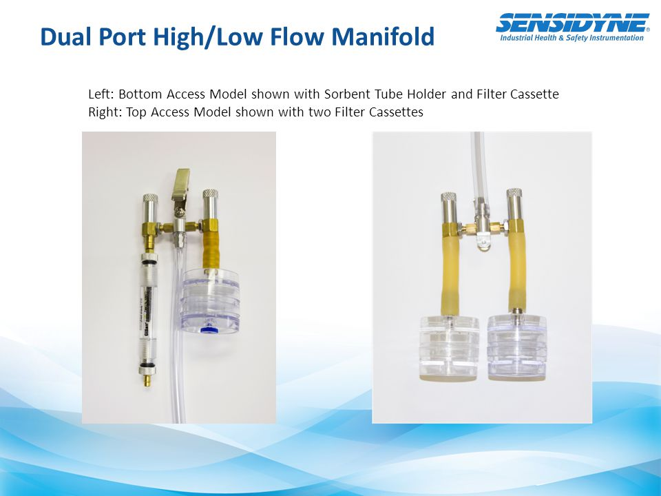 Using the Dual Port Manifold  Example Applications – Two Filter Cassettes NIOSH 7400 for Asbestos and NIOSH 7300 for Heavy Metals – Filter Cassette and Sorbent Tube NIOSH 7082 for Lead and NIOSH 1501 for Benzene
