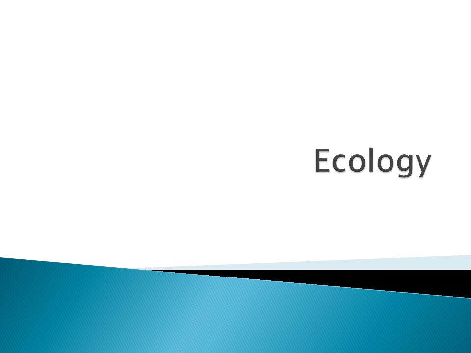  Ecology is the study of the interactions between organisms and their environment.