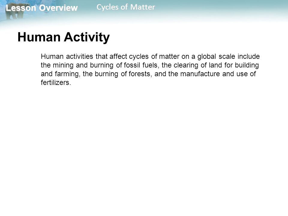 Lesson Overview Lesson Overview Cycles of Matter The Carbon Cycle Carbon dioxide is continually exchanged through chemical and physical processes between the atmosphere and oceans.