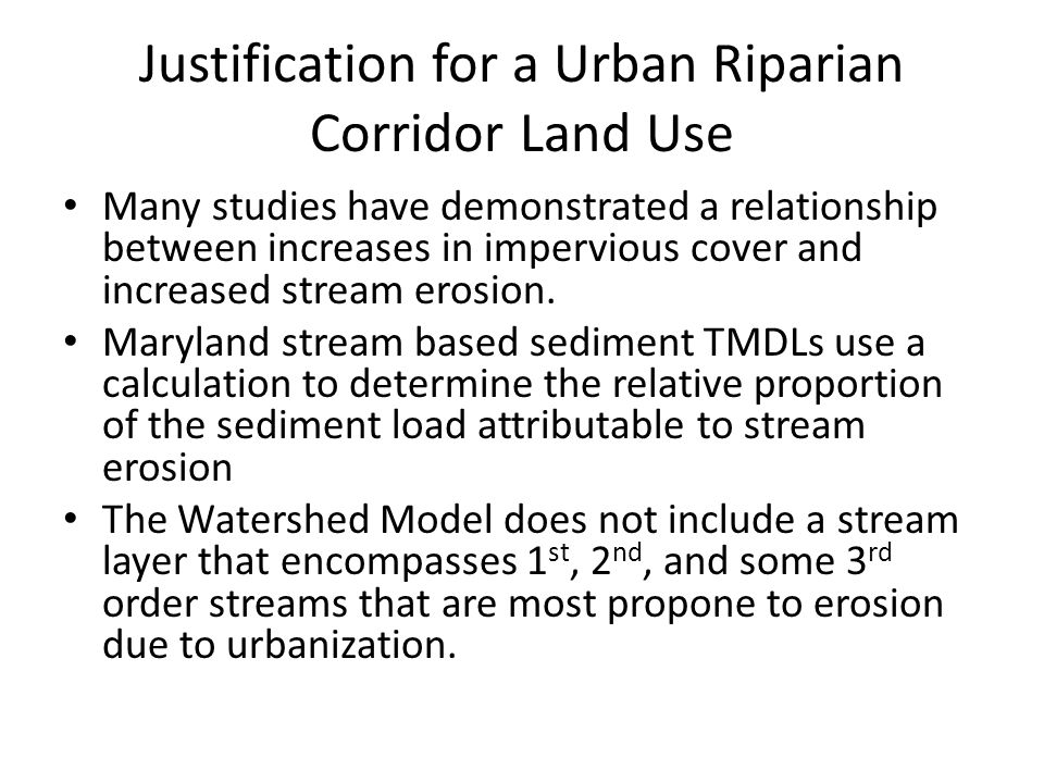 Justification for a Urban Riparian Corridor Land Use Many studies have demonstrated a relationship between increases in impervious cover and increased stream erosion.