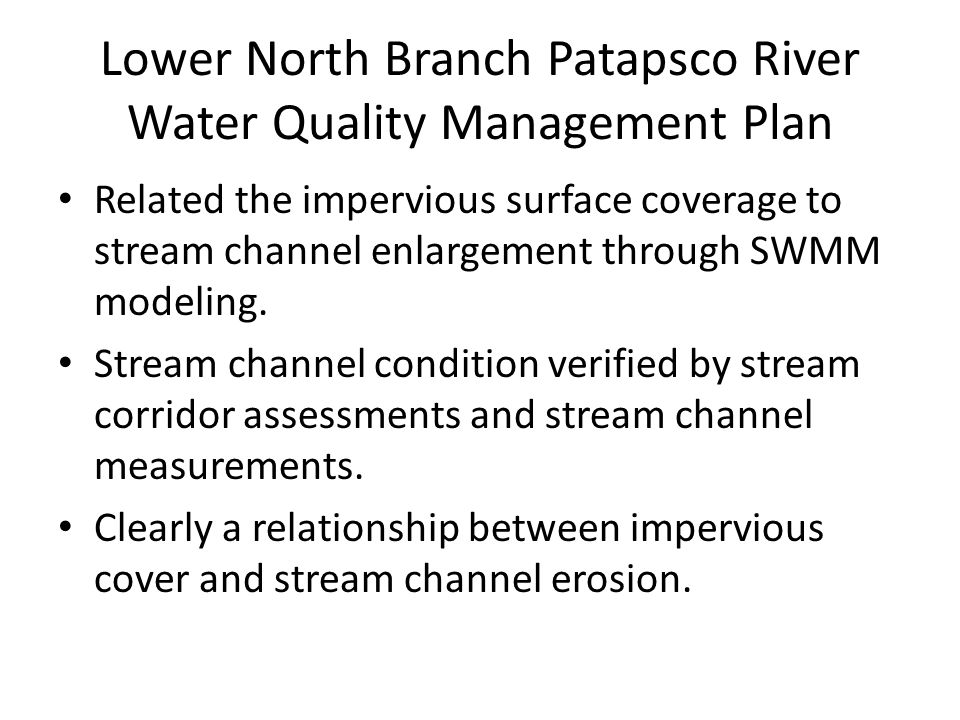 Lower North Branch Patapsco River Water Quality Management Plan Related the impervious surface coverage to stream channel enlargement through SWMM modeling.