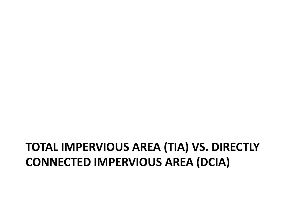 Definitions Total Impervious Area (TIA): The total amount of impervious cover expressed as a %, includes DCIA.