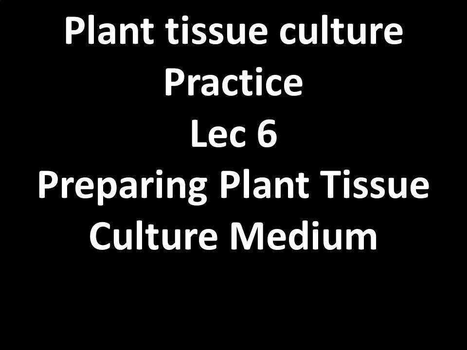 Plant tissue culture Practice Lec 6 Preparing Plant Tissue Culture Medium