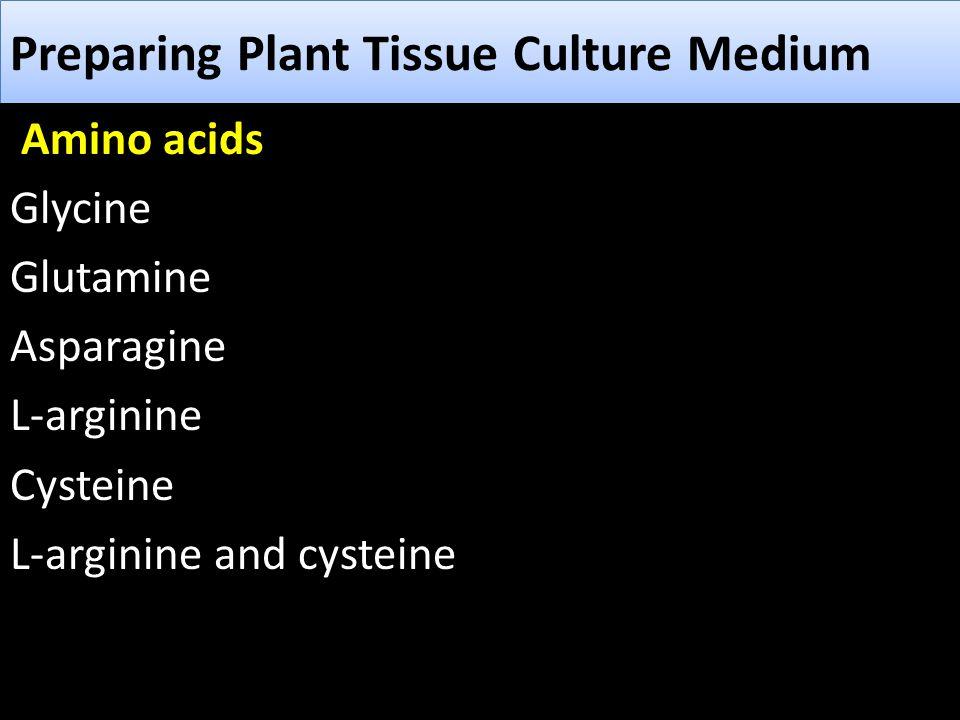 Preparing Plant Tissue Culture Medium Amino acids Glycine Glutamine Asparagine L-arginine Cysteine L-arginine and cysteine