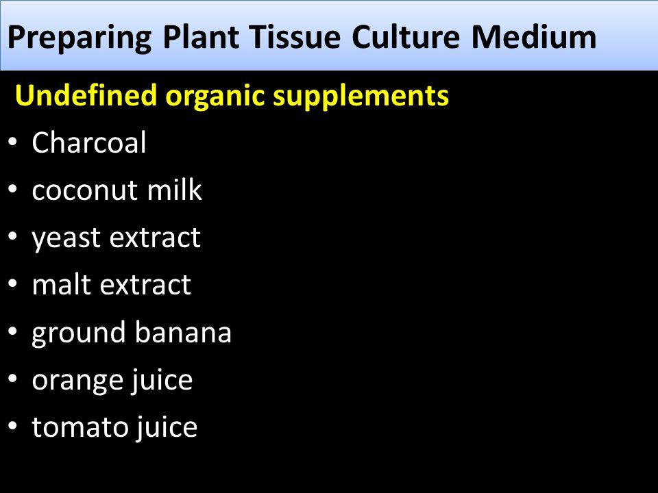 Preparing Plant Tissue Culture Medium Undefined organic supplements Charcoal coconut milk yeast extract malt extract ground banana orange juice tomato