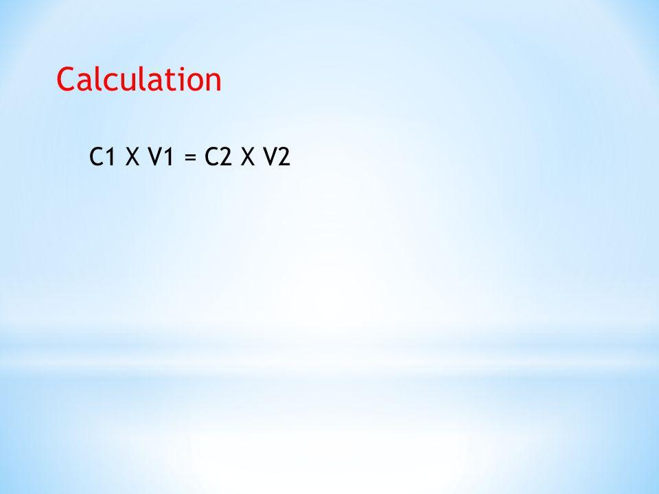 Calculation C1 X V1 = C2 X V2
