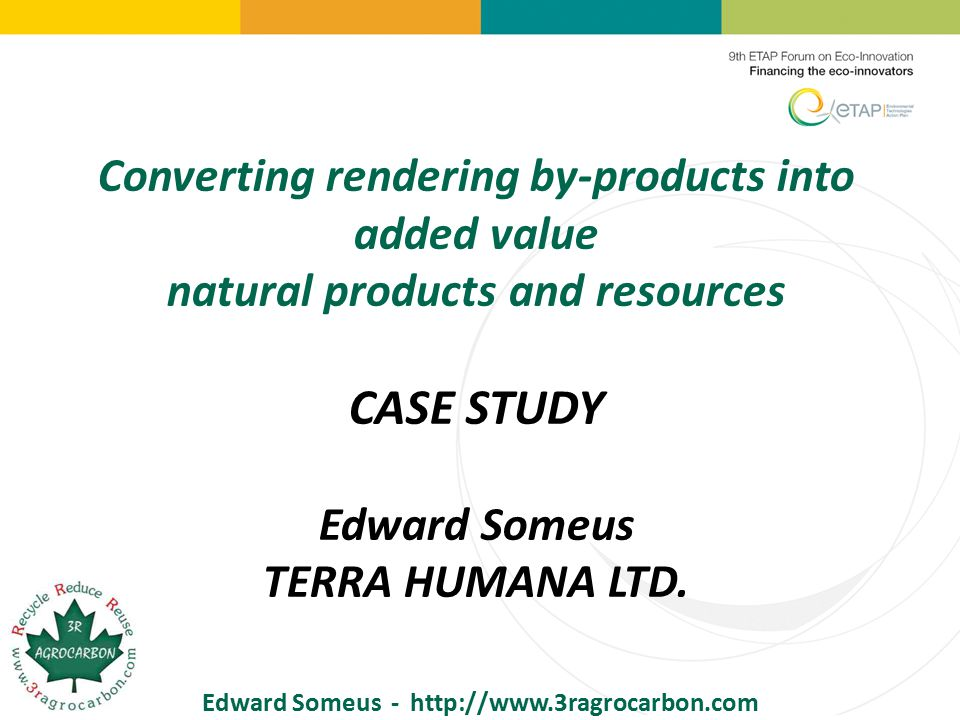 Converting rendering by-products into added value natural products and resources CASE STUDY Edward Someus TERRA HUMANA LTD.