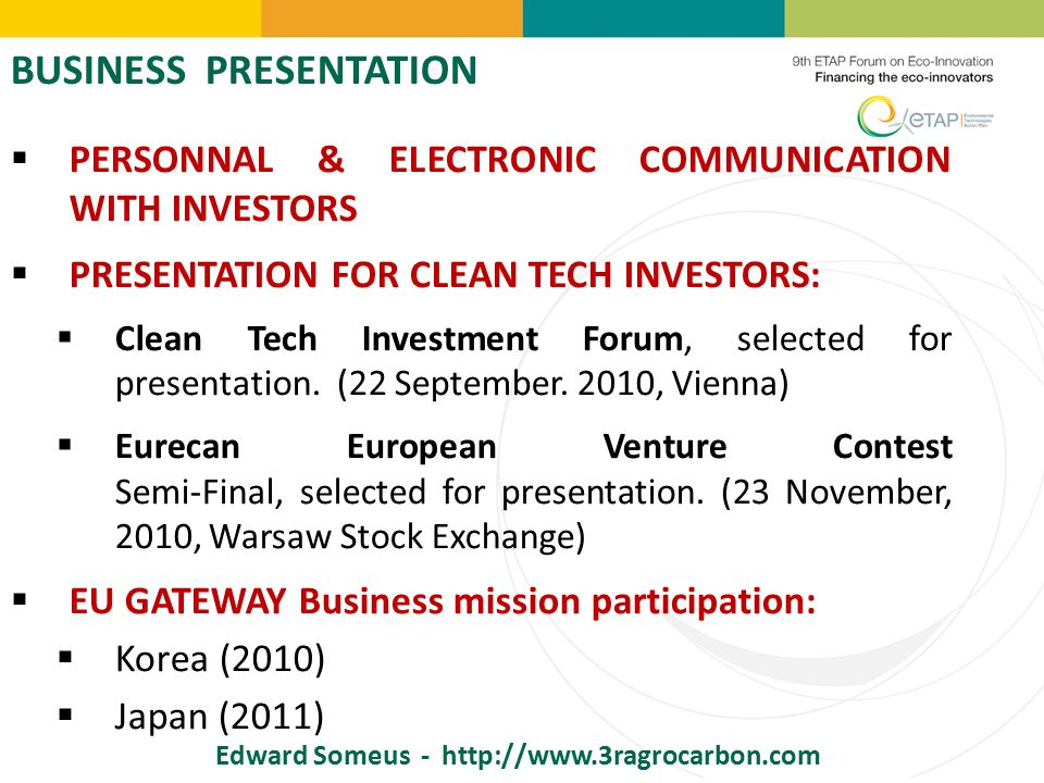 BUSINESS PRESENTATION  PERSONNAL & ELECTRONIC COMMUNICATION WITH INVESTORS  PRESENTATION FOR CLEAN TECH INVESTORS:  Clean Tech Investment Forum, selected for presentation.