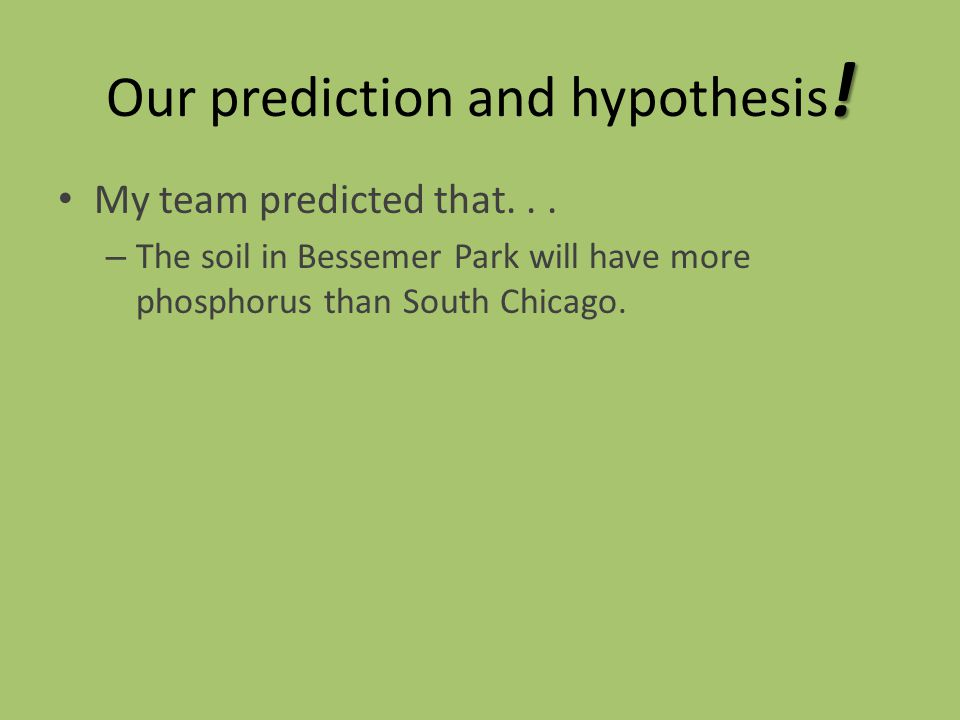 Our prediction and hypothesis . My team predicted that...