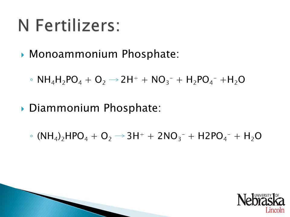  Monoammonium Phosphate: ◦ NH 4 H 2 PO 4 + O 2 2H + + NO 3 - + H 2 PO 4 - +H 2 O  Diammonium Phosphate: ◦ (NH 4 ) 2 HPO 4 + O 2 3H + + 2NO 3 - + H2PO 4 - + H 2 O