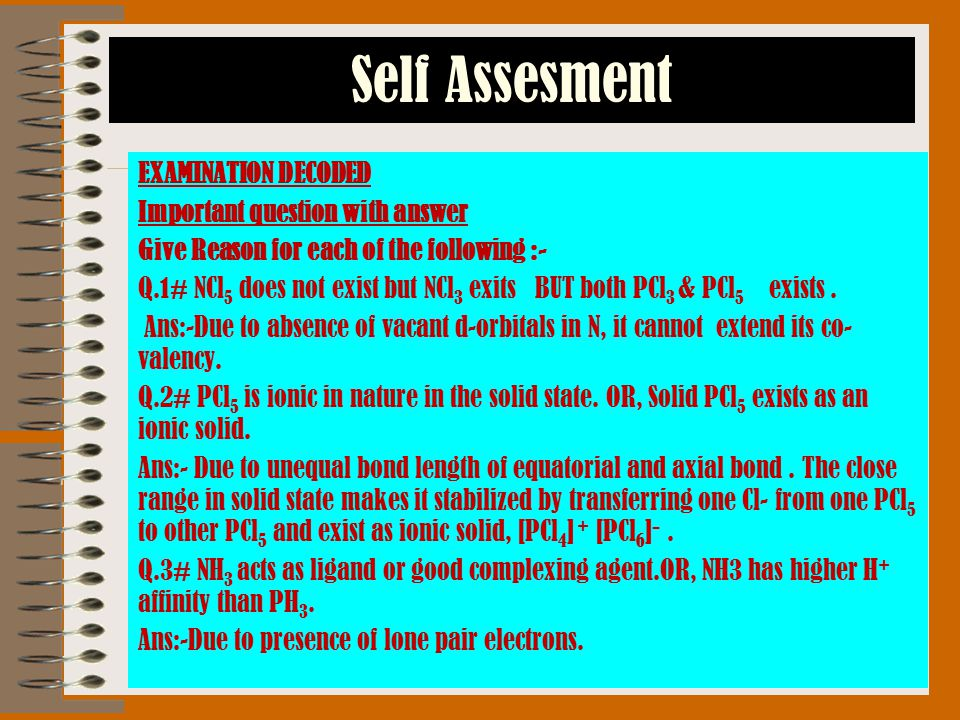 Self Assesment EXAMINATION DECODED Important question with answer Give Reason for each of the following :- Q.1# NCl 5 does not exist but NCl 3 exits B