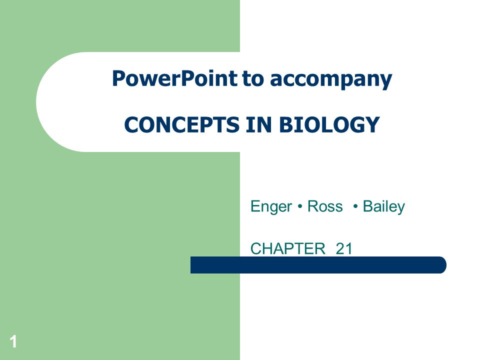 1 PowerPoint to accompany CONCEPTS IN BIOLOGY Enger Ross Bailey CHAPTER 21