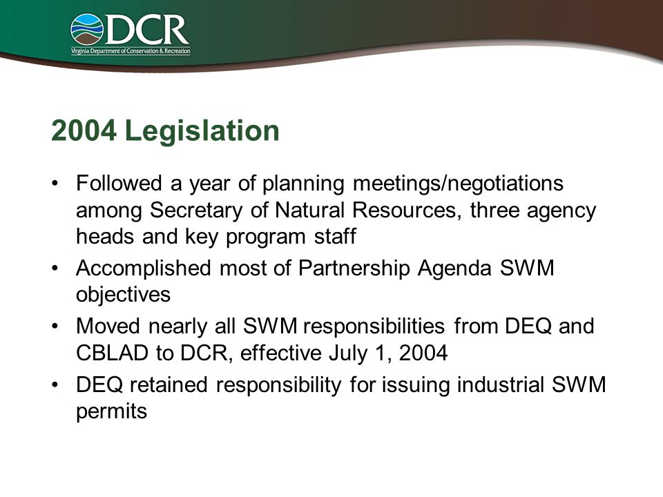 2004 Legislation Followed a year of planning meetings/negotiations among Secretary of Natural Resources, three agency heads and key program staff Acco