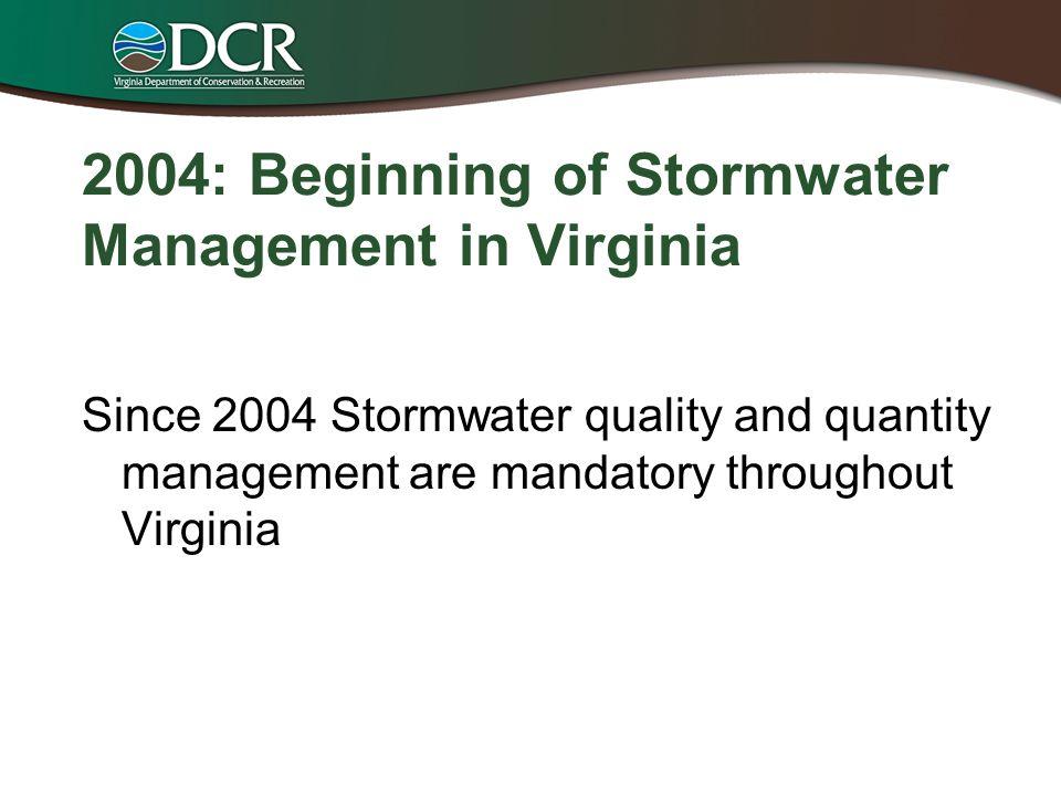 2004: Beginning of Stormwater Management in Virginia Since 2004 Stormwater quality and quantity management are mandatory throughout Virginia