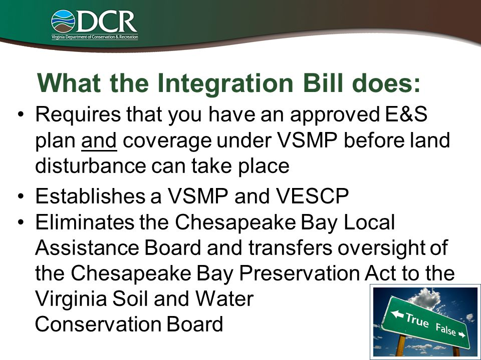 What the Integration Bill does: Requires that you have an approved E&S plan and coverage under VSMP before land disturbance can take place Establishes