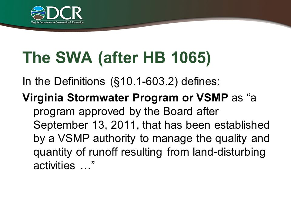 """The SWA (after HB 1065) In the Definitions (§10.1-603.2) defines: Virginia Stormwater Program or VSMP as """"a program approved by the Board after Septem"""