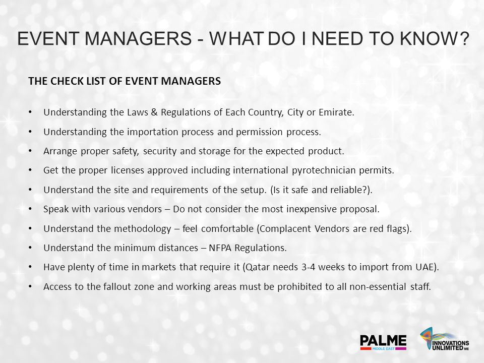THE CHECK LIST OF EVENT MANAGERS Understanding the Laws & Regulations of Each Country, City or Emirate. Understanding the importation process and perm