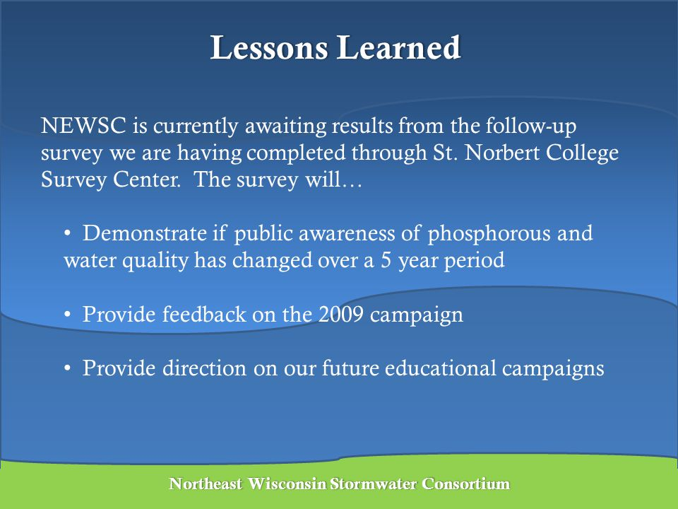 Lessons LearnedLessons Learned NEWSC is currently awaiting results from the follow-up survey we are having completed through St. Norbert College Surve