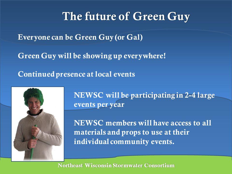 The future of Green Guy Northeast Wisconsin Stormwater ConsortiumNortheast Wisconsin Stormwater Consortium Everyone can be Green Guy (or Gal) Green Gu