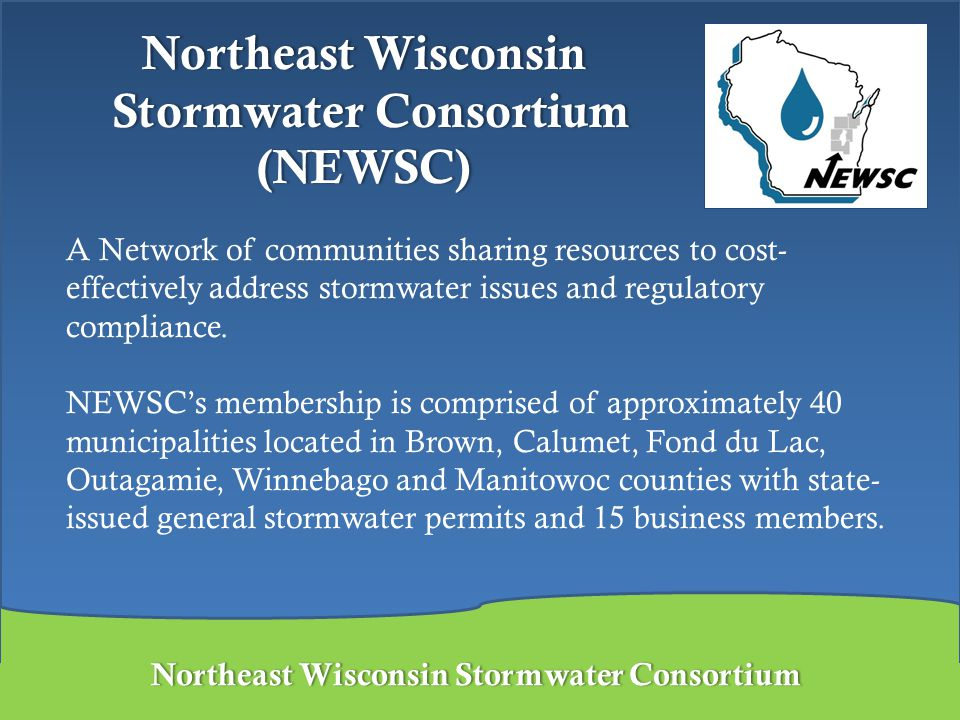 Northeast Wisconsin Stormwater ConsortiumNortheast Wisconsin Stormwater Consortium To facilitate efficient implementation of stormwater programs locally and regionally that will meet WDNR and USEPA regulatory requirements.