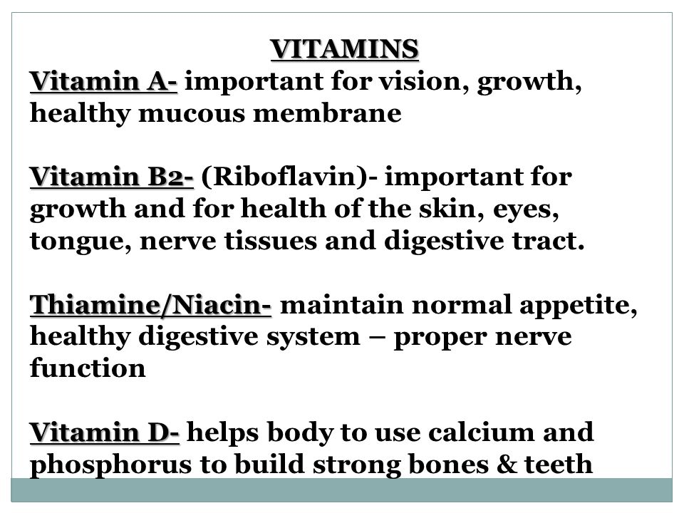 VITAMINS Vitamin A- Vitamin A- important for vision, growth, healthy mucous membrane Vitamin B2- Vitamin B2- (Riboflavin)- important for growth and for health of the skin, eyes, tongue, nerve tissues and digestive tract.