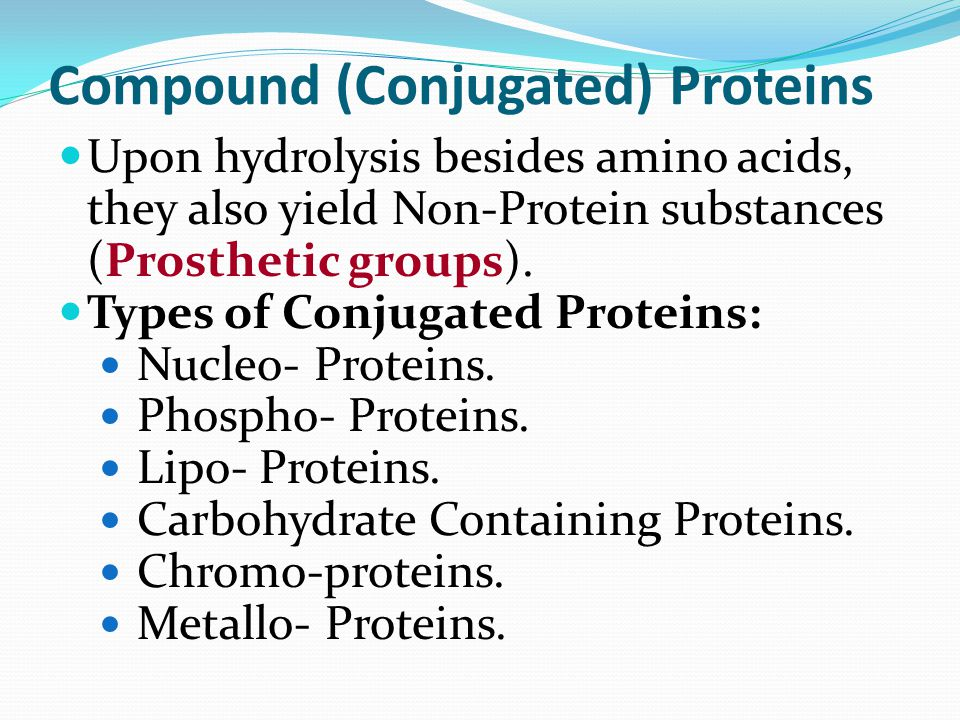 Compound (Conjugated) Proteins Upon hydrolysis besides amino acids, they also yield Non-Protein substances (Prosthetic groups).