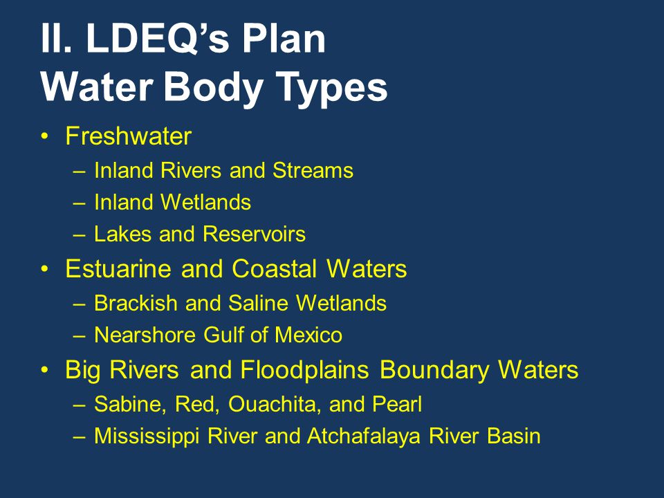 II. LDEQ's Plan Water Body Types Freshwater –Inland Rivers and Streams –Inland Wetlands –Lakes and Reservoirs Estuarine and Coastal Waters –Brackish a