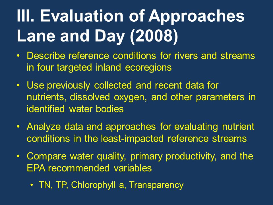 III. Evaluation of Approaches Lane and Day (2008) Describe reference conditions for rivers and streams in four targeted inland ecoregions Use previous