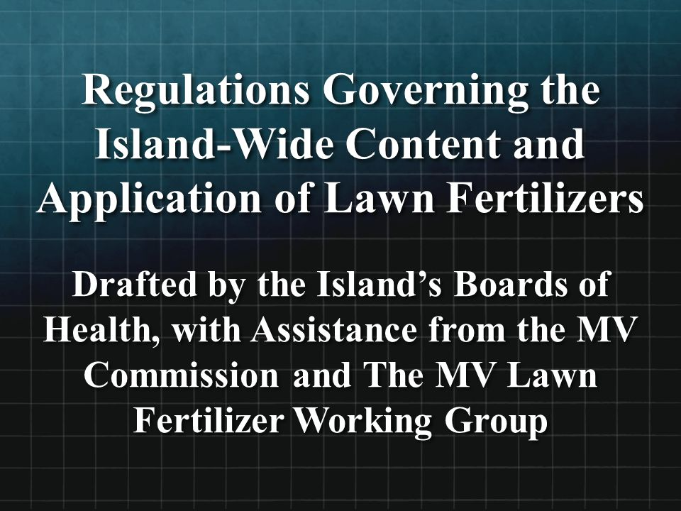 Regulations Governing the Island-Wide Content and Application of Lawn Fertilizers Drafted by the Island's Boards of Health, with Assistance from the MV Commission and The MV Lawn Fertilizer Working Group
