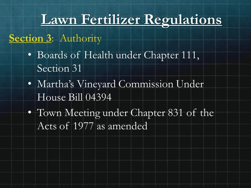Lawn Fertilizer Regulations Section 3: Authority Boards of Health under Chapter 111, Section 31 Martha's Vineyard Commission Under House Bill 04394 To