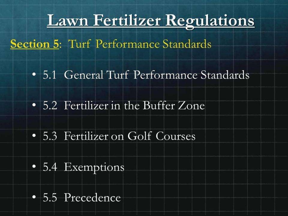 Lawn Fertilizer Regulations Section 5: Turf Performance Standards 5.1 General Turf Performance Standards 5.2 Fertilizer in the Buffer Zone 5.3 Fertili