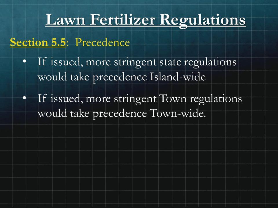 Lawn Fertilizer Regulations Section 5.5: Precedence If issued, more stringent state regulations would take precedence Island-wide If issued, more stri