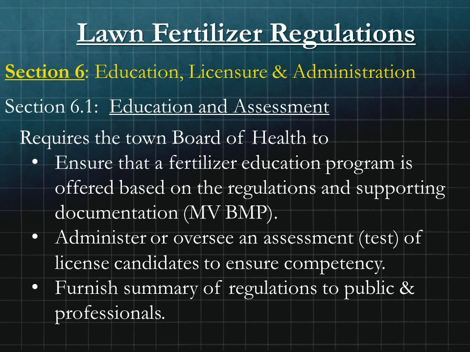 Lawn Fertilizer Regulations Section 6: Education, Licensure & Administration Section 6.1: Education and Assessment Requires the town Board of Health t