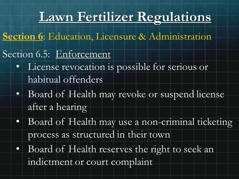 Lawn Fertilizer Regulations Section 6: Education, Licensure & Administration Section 6.5: Enforcement License revocation is possible for serious or ha