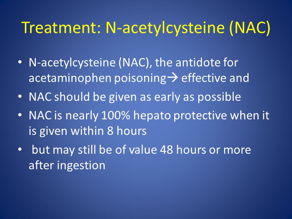 Treatment: N-acetylcysteine (NAC) N-acetylcysteine (NAC), the antidote for acetaminophen poisoning  effective and NAC should be given as early as pos