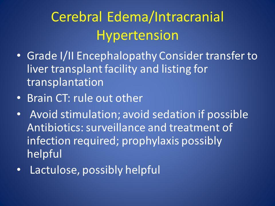 Cerebral Edema/Intracranial Hypertension Grade I/II Encephalopathy Consider transfer to liver transplant facility and listing for transplantation Brai