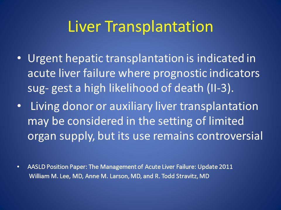 Liver Transplantation Urgent hepatic transplantation is indicated in acute liver failure where prognostic indicators sug- gest a high likelihood of de