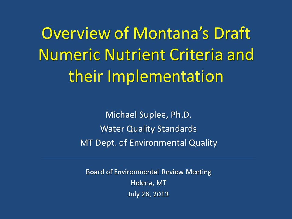 Overview of Montana's Draft Numeric Nutrient Criteria and their Implementation Michael Suplee, Ph.D. Water Quality Standards MT Dept. of Environmental