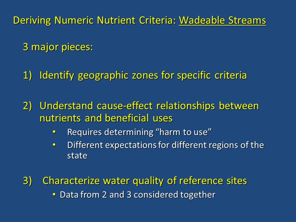 Deriving Numeric Nutrient Criteria: Wadeable Streams 3 major pieces: 1)Identify geographic zones for specific criteria 2)Understand cause-effect relat