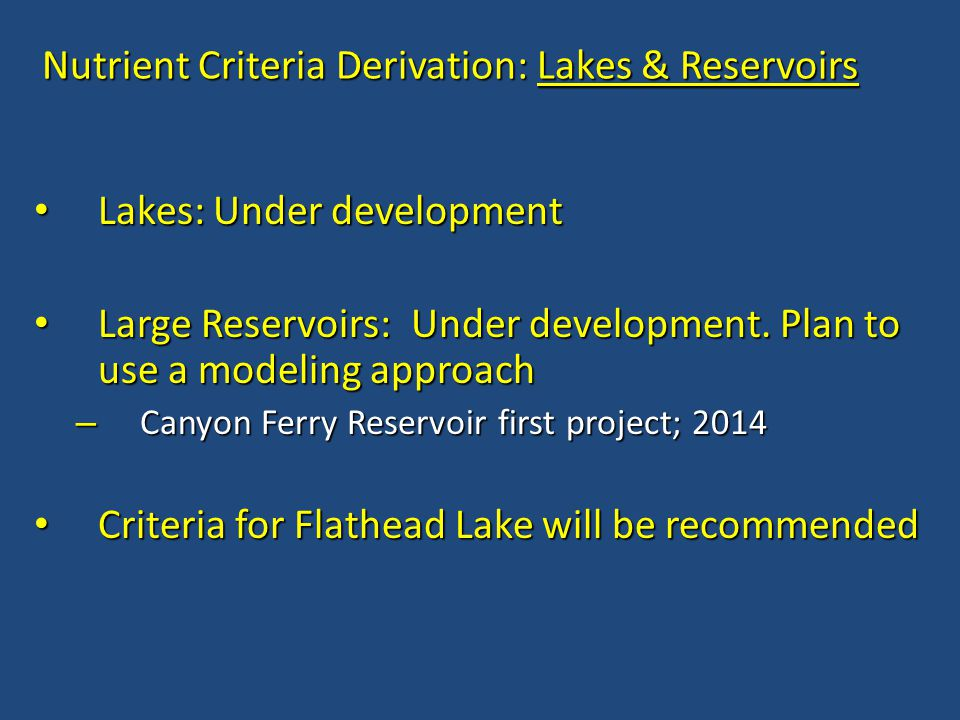 Nutrient Criteria Derivation: Lakes & Reservoirs Lakes: Under development Lakes: Under development Large Reservoirs: Under development. Plan to use a