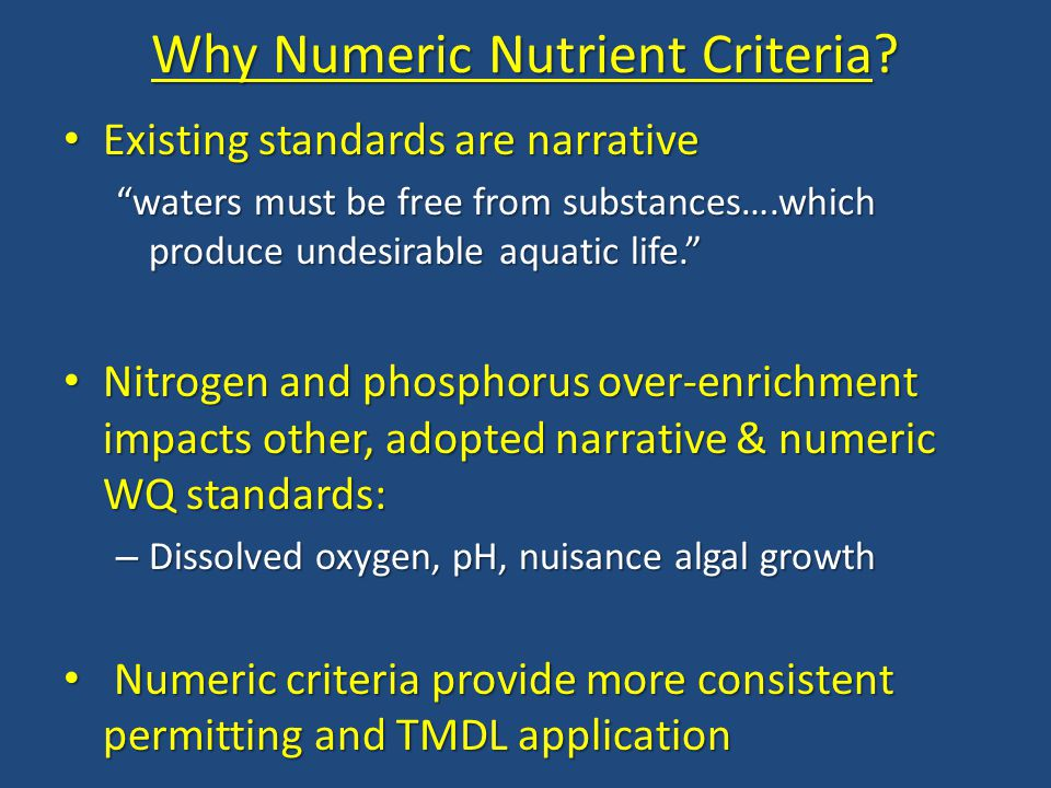 "Why Numeric Nutrient Criteria? Existing standards are narrative Existing standards are narrative ""waters must be free from substances….which produce u"